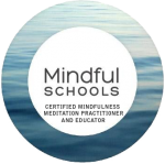 Mindful Schools Certified Mindfulness Meditation Practitioner and Educator