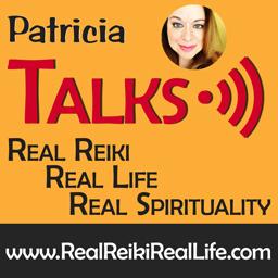 Patricia Talks: Real Reiki, Real Life, Real Spirituality