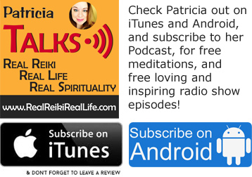 Check Patricia out on iTunes and Android, and subscribe to her Podcast, for free meditations, and free loving and inspiring radio show episodes!